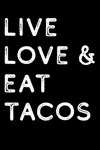 Live Love Eat Tacos: A Journal for the Tex-Mex Foodie and Friend of Tuesdays by Emily C Tess