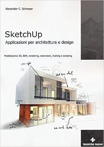 Sketchup. Applicazioni per architettura e design.