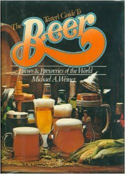 the-tasters-guide-to-beer-brews-and-breweries-of-the-world-by-weiner-michael-a-1977-paperback