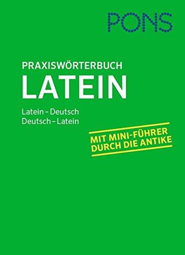 PONS Praxiswörterbuch Latein: Latein-Deutsch / Deutsch-Latein. Mit Mini-Führer durch die Antike.