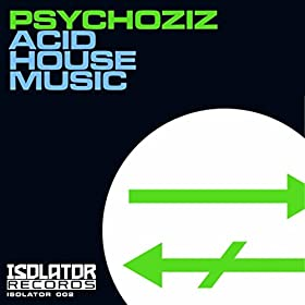 Acid house music original mix psychoziz for Acid house soundtrack