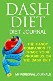 DASH Diet Diet Journal: The Handy Companion to Track Your Progress on the Dash Diet (Diet Journals)