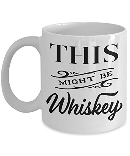 This Might Be Whiskey Funny Coffee Mug Tea Cup Hot Chocolate | White Ceramic | Gift Idea (11oz)