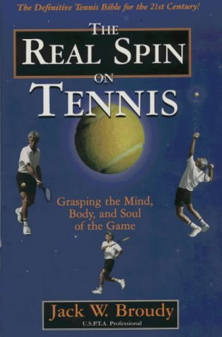 The Real Spin on Tennis: Grasping the Mind, Body, and Soul of the Game by Brand: Ics Books