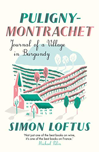 Puligny-Montrachet : Journal of a Village in Burgundy