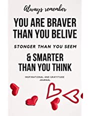 Inspirational Journal: Always Remember you are Braver than You Belive - Stronger than You Seem & Smarter than You Think: Notebook To Write in - Diary for Women and Girls - Be Positive Daily Notebooks