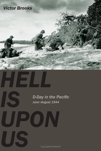 Hell Is Upon Us  D Day In The Pacific  Saipan To Guam  June August 1944