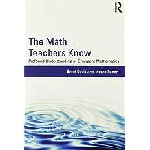 The Math Teachers Know: Profound Understanding of Emergent Mathematics by Brent Davis (2013-05-15)
