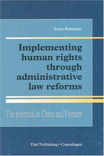 Implementing Human Rights Through Administrative Reforms: The Potential in China and Vietnam by Djoef Publishing
