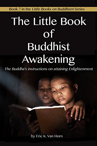 The Little Book of Buddhist Awakening: The Buddha's instructions on attaining Enlightenment (The Little Books on Buddhism 7)