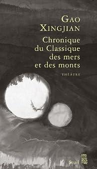 Chroniques du Classique des mers et des monts : Tragicomédie divine en trois actes par Gao Xingjian