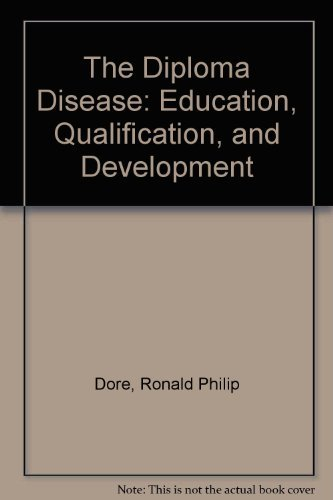 The Diploma Disease: Education, Qualification, and Development