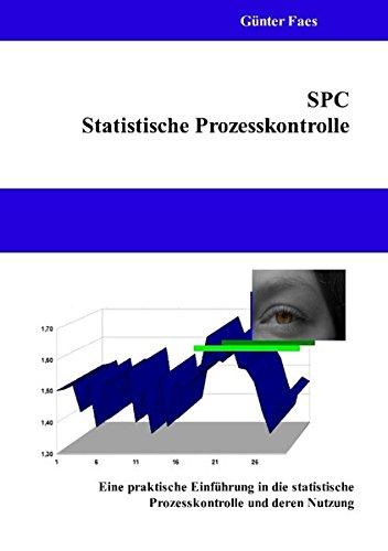 SPC – Statistische Prozesskontrolle: Eine praktische Einführung in die statistische Prozesskontrolle und deren Nutzung