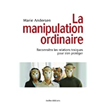 La Manipulation ordinaire : Reconnaître les relations toxiques pour s'en protéger (French Edition)