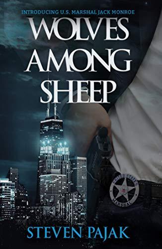 Wolves Among Sheep: A Novel Introducing U.S. Marshal Jack Monroe by [Pajak, Steven]