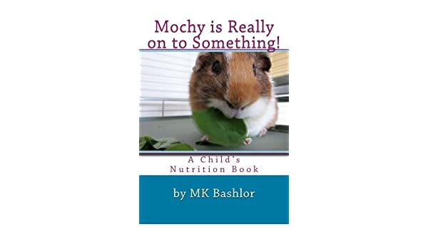 Mochy is Really on to Something: A Childs Nutrition Book