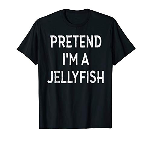 Pretend I'm A JELLYFISH Halloween Costume Funny Gift
