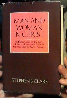 Man and Woman in Christ: An Examination of the Roles of Men and Women in Light of Scripture and the Social Sciences ()