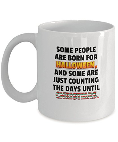 Funny Halloween - Some people are born for Halloween, and some are just counting the days until Christmas. - Coffee Tea 11oz Cup. - Get This - It Woul