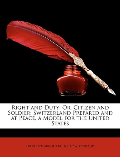 Download Right and Duty: Or, Citizen and Soldier; Switzerland Prepared and at Peace, a Model for the United States PDF