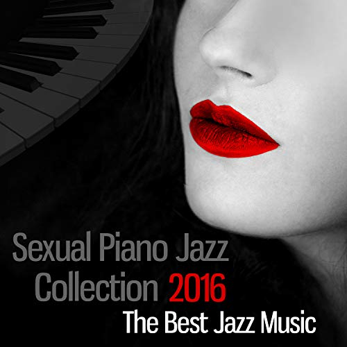 Sexual Piano Jazz Collection 2016: The Best Jazz Music, Honeymoon with Smooth Jazz for Tantric Sexuality, Cafe Lounge Chill Out, Sensual Massage, Beautiful Songs for Intimate Moments, Piano Bar