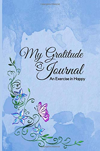 "My Gratitude Journal: An Exercise in Happy; For a Happier, More Positive and Confident Life in Just Minutes a Day! –6""x9"" 126 lined pages, with ... Paperback; Blue Grunge with Butterfly"