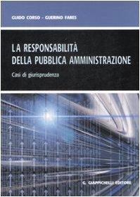 La responsabilità della pubblica amministrazione. Casi di giurisprudenza Guido Corso