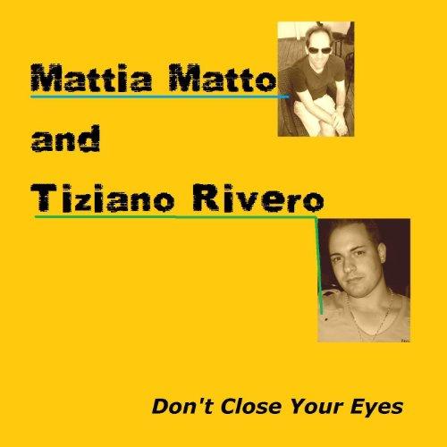 Amazon.com: Don't Close Your Eyes: Mattia Matto & Tiziano