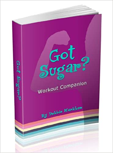 Got Sugar? Workout Companion Book: The Sweet Guide to