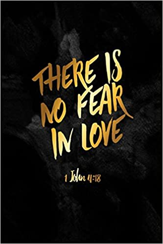 1 John 4:18 There is no fear in love: Bible Verse Quote Cover Composition  Notebook Portable: For All, Journals: 9781549578182: Amazon.com: Books