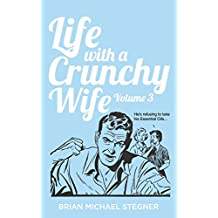 Life with a Crunchy Wife - Volume 3