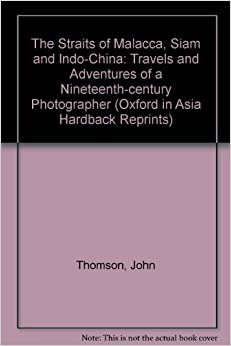 Book The Straits of Malacca, Siam and Indo-China: Travels and Adventures of a Nineteenth-century Photographer (Oxford in Asia Hardback Reprints)