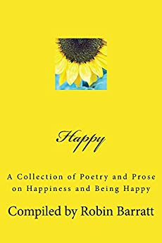 Happy: A Collection of Poetry and Prose on Happiness and Being Happy by [Barratt, Robin]