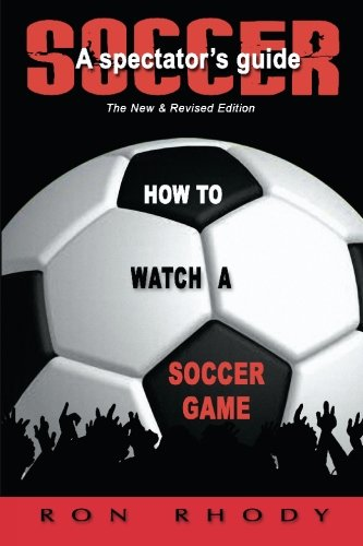 World Soccer Cup 2010 - SOCCER: A Spectator's Guide