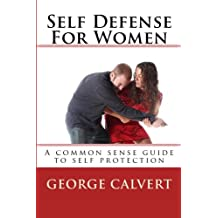 Self Defense For Women: A common sense guide to self protection