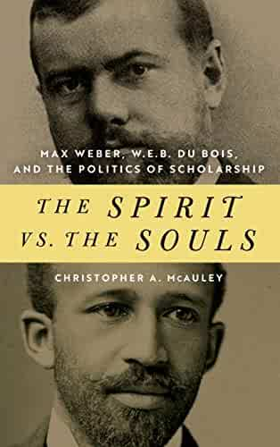 The Spirit vs. the Souls: Max Weber, W. E. B. Du Bois, and the Politics of Scholarship (African American Intellectual Heritage)