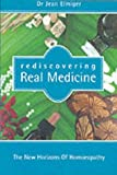 Rediscovering Real Medicine: The New Horizons of Homoeopathy