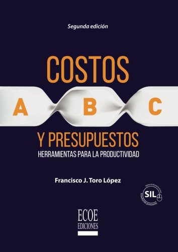 Costos Abc y presupuestos: Herramientas Para La Productividad (Spanish Edition) [Francisco J Toro] (Tapa Blanda)