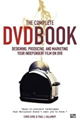 The Complete DVD Book: Designing, Producing, and Marketing Your Independent Film on DVD Paperback
