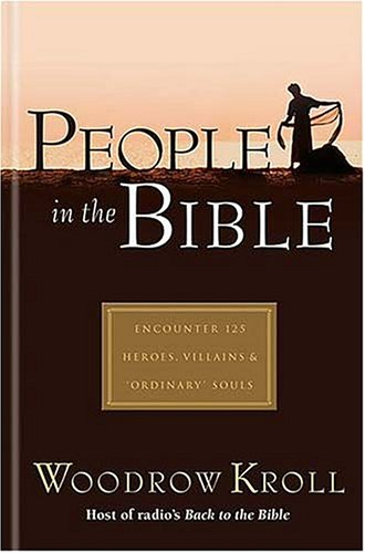 People in the Bible: Encounter 125 Heroes, Villains & 'Ordinary' Souls