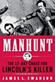 Manhunt : The 12-Day Chase for Lincoln's Killer (Hardcover)--by James L. Swanson [2006 Edition]