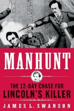 Manhunt : The 12-Day Chase for Lincoln's Killer (Hardcover)--by James L. Swanson [2006 Edition] (Swanson James)