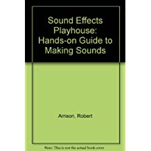 Sound Effects Playhouse: Create, Explore, and Manipulate Sound on Your Pc/Book and 2 Disks