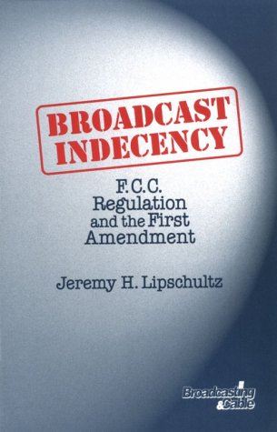 Broadcast Indecency: F.C.C. Regulation and the First Amendment (Broadcasting and Cable Series) by Focal Press