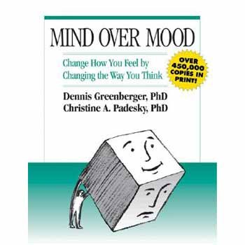 Mind over Mood: Change How You Feel by Changing the Way...