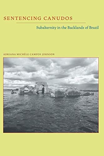 Sentencing Canudos: Subalternity in the Backlands of Brazil (Pitt Illuminations)