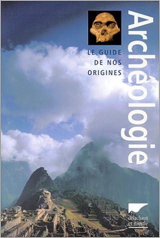En ligne Archéologie : Le Guide de nos origines epub, pdf