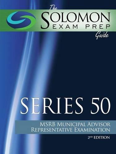 The Solomon Exam Prep Guide: Series 50- MSRB Municipal Advisor Representative Examination
