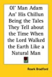 Ol' Man Adam An' His Chillun Being The Tales They Tell About The Time When The Lord Walked The Earth Like A Natural Man