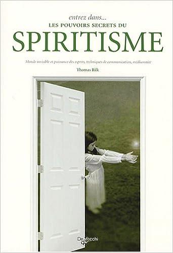 Livre Entrez dans... les pouvoirs secrets du spiritisme : Monde invisible et puissance des esprits, techniques de communication, médiumnité pdf